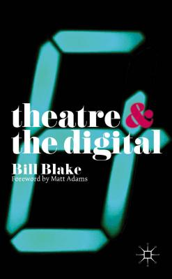 Theatre and the Digital By Blake, Bill